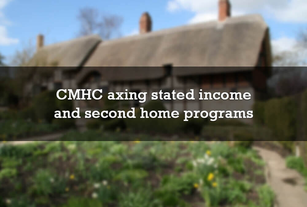 CMHC axed stated income and second home programs