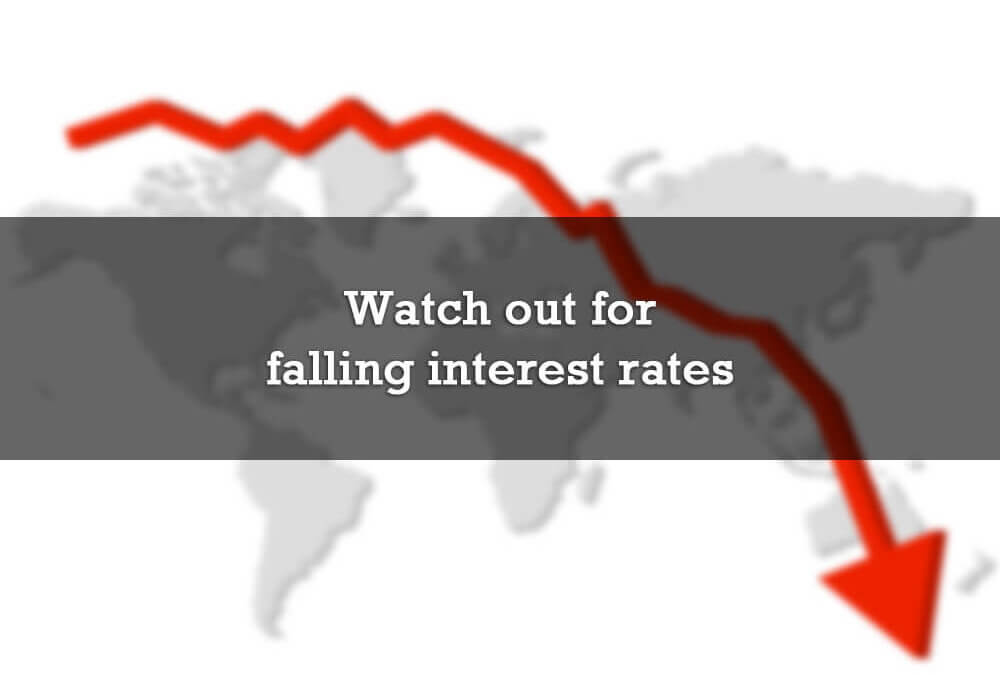 Watch out for falling interest rates