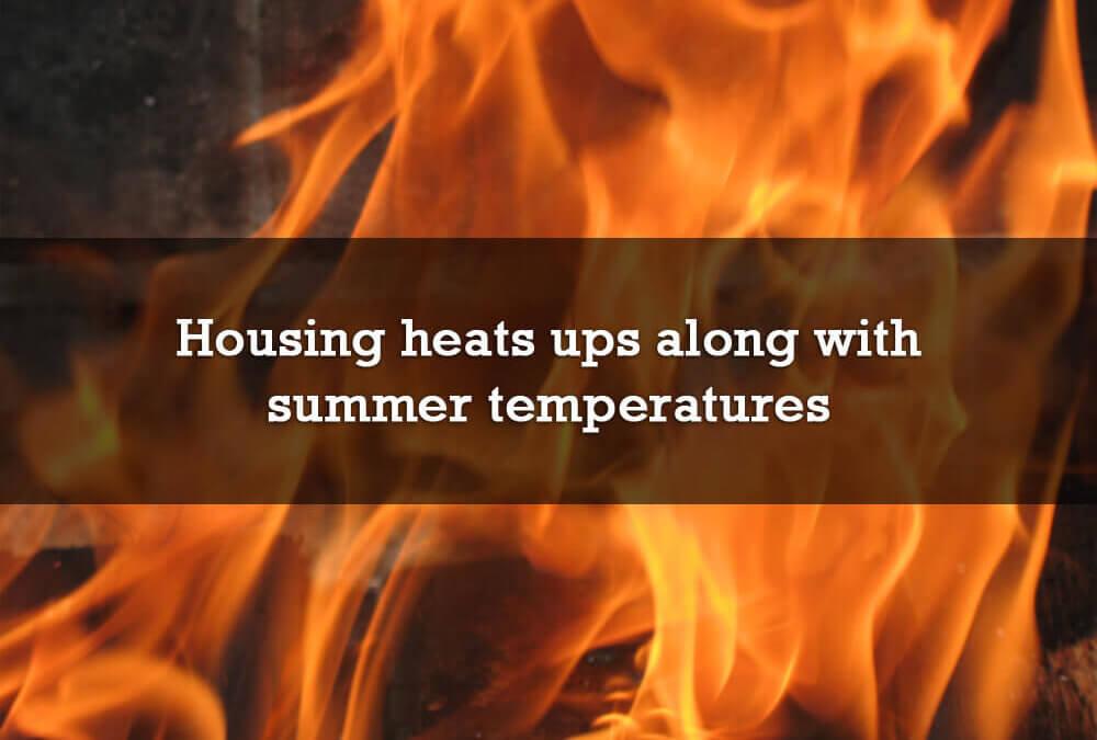 Housing heats ups along with summer temperatures