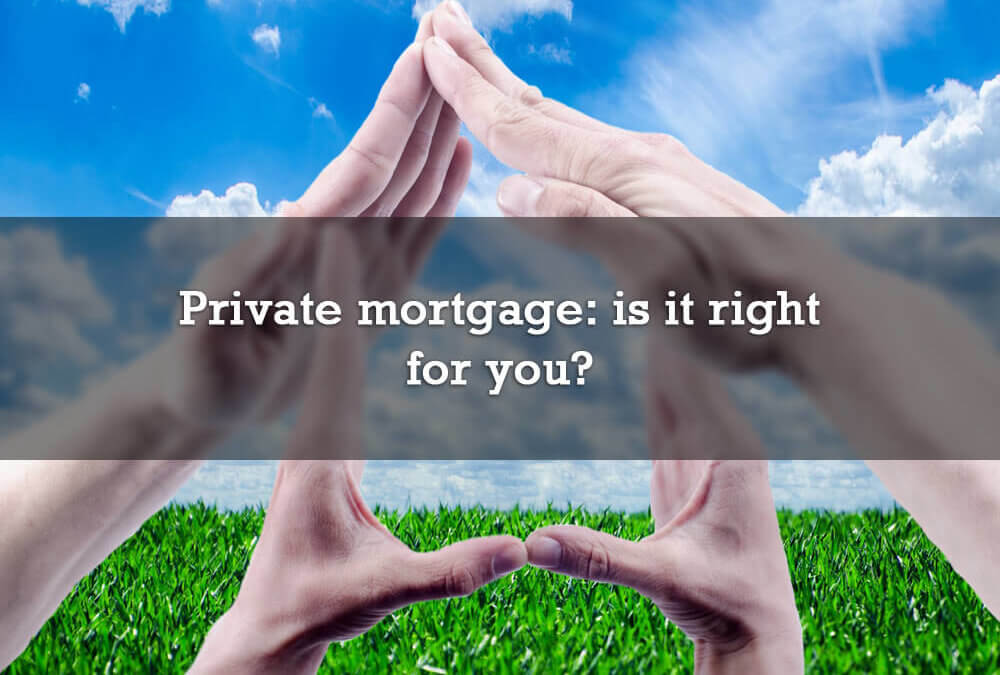Private mortgage: is it right for you?