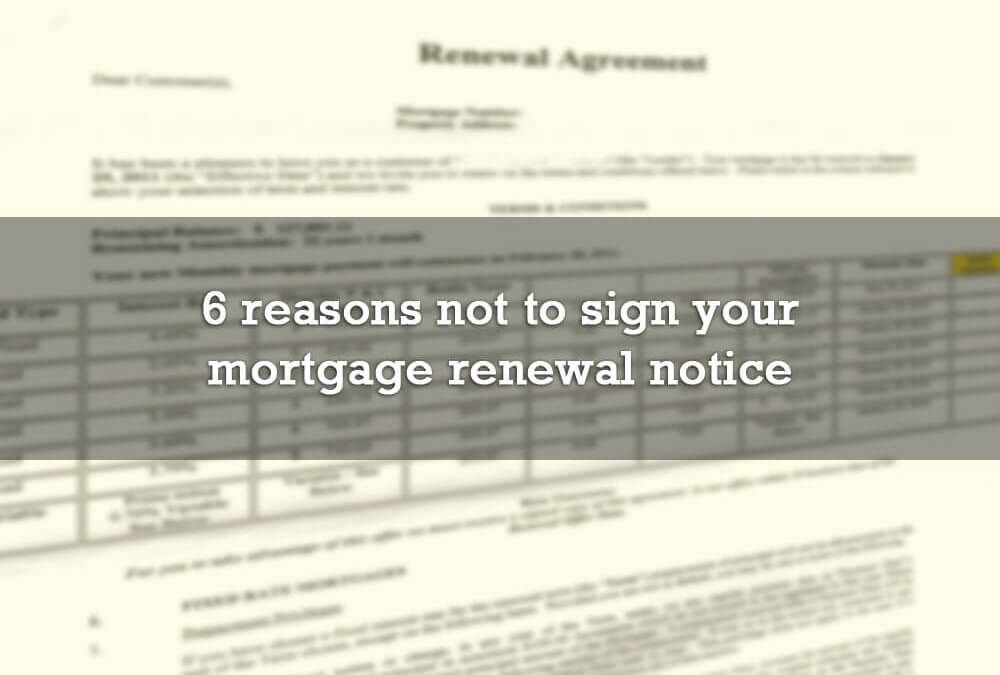 6 reasons not to sign your mortgage renewal notice
