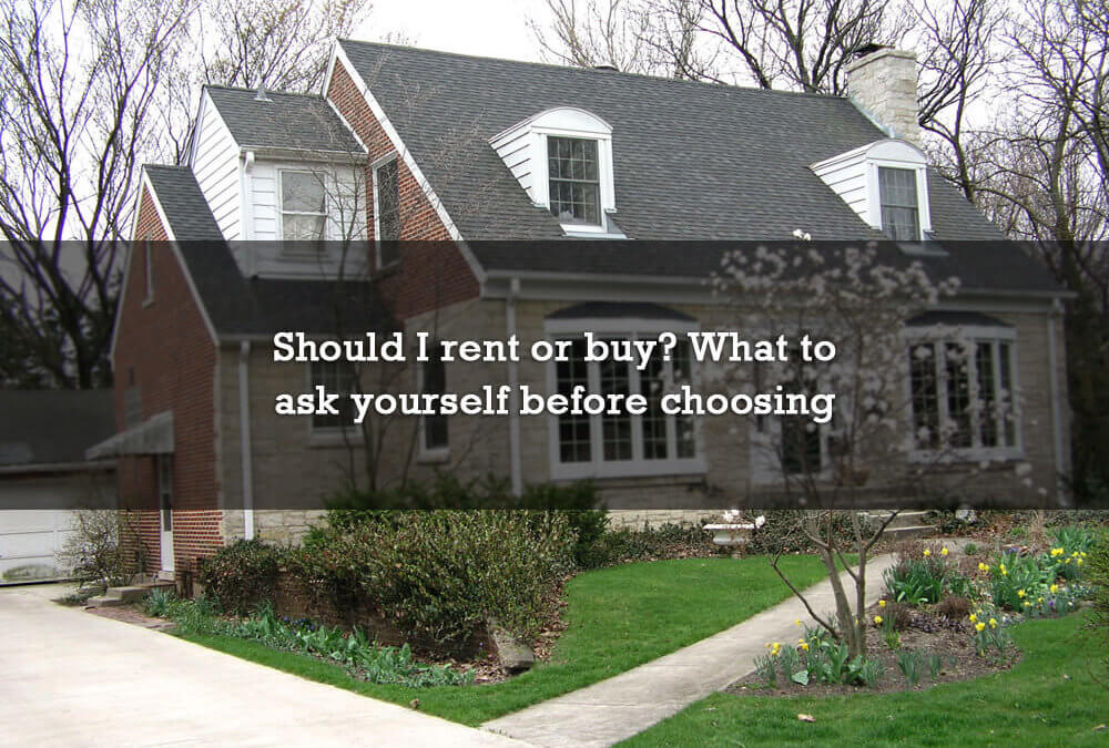 Should I rent or buy? What to ask yourself before choosing