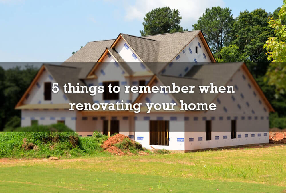 5 things to remember when renovating your home