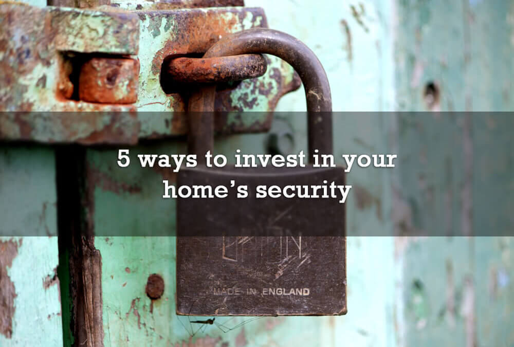 5 ways to invest in your home's security