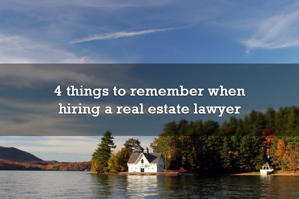4 things to remember when hiring a real estate lawyer