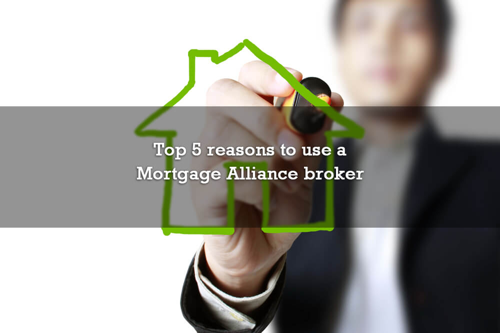Top 5 reasons to use a Mortgage Alliance broker