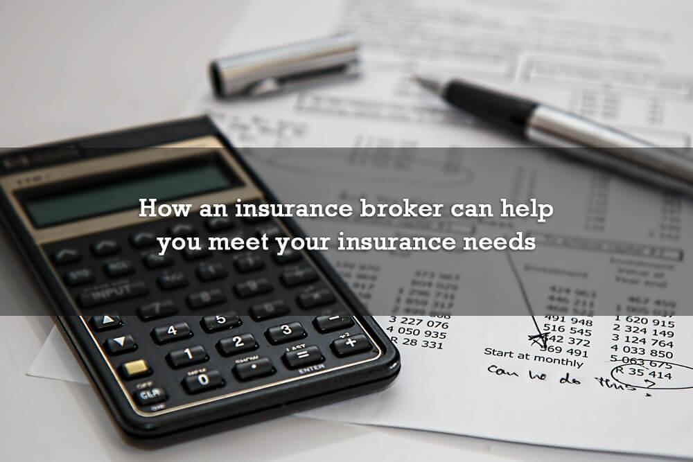 How an insurance broker can help you meet your insurance needs