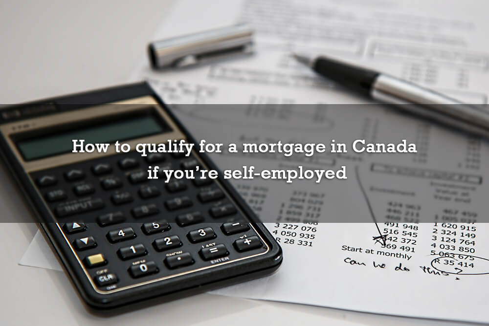 How to qualify for a mortgage in Canada if you're self-employed