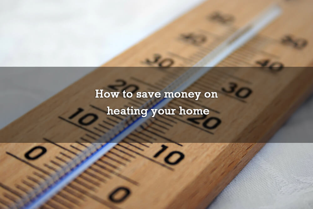 How to save money on heating your home
