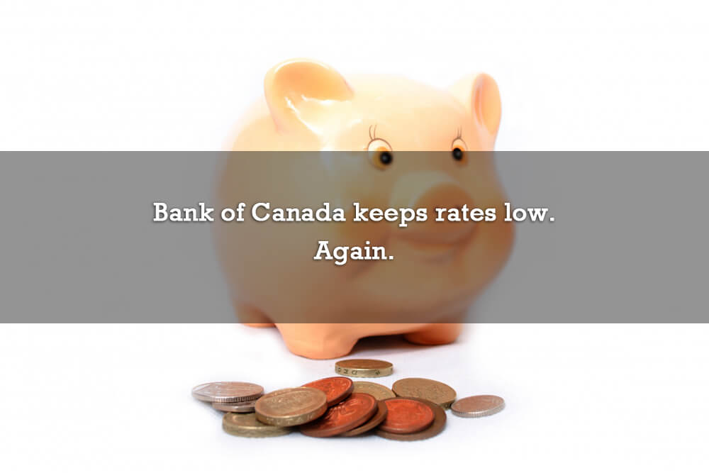 Bank of Canada keeps rates low. Again.