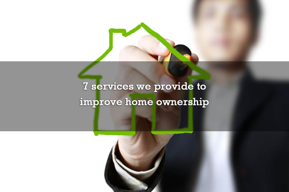 7 services we provide to improve home ownership