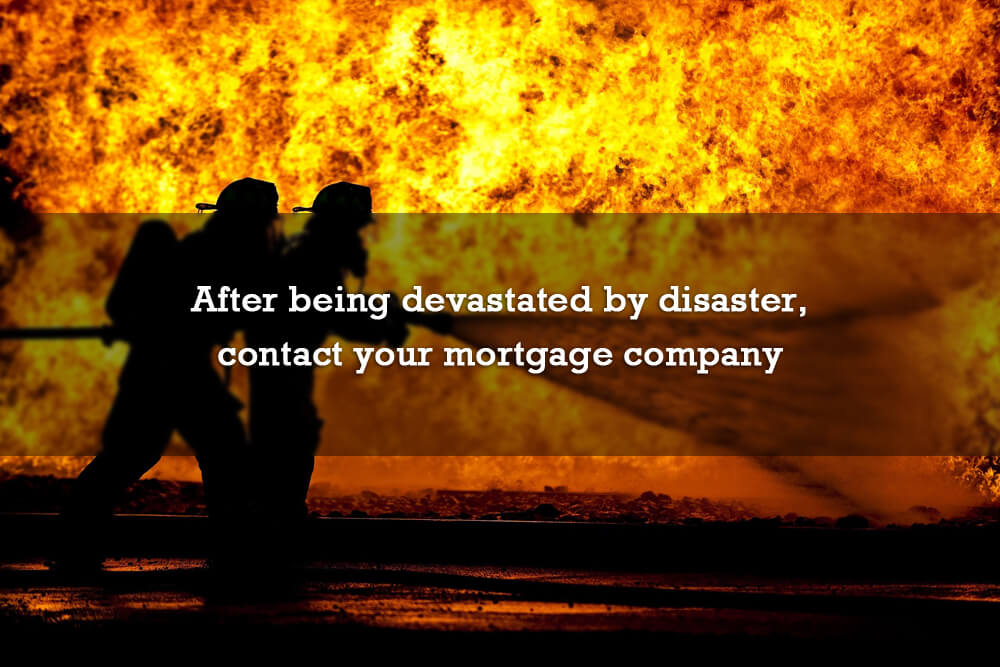 After being devastated by disaster, contact your mortgage company